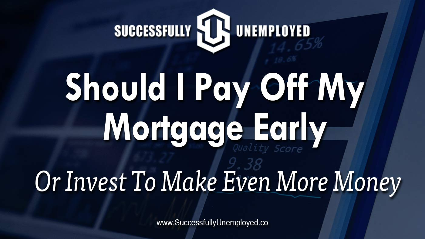 Should I pay off my mortgage early or invest