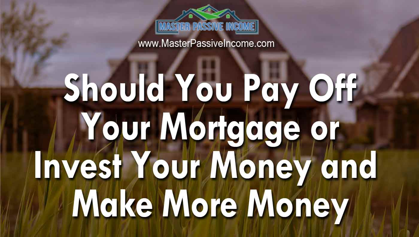 Should You Pay Off Your Mortgage or Invest