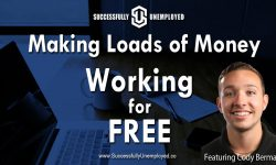 Work for Free and Create 7 Successful Businesses and be Successfully Unemployed